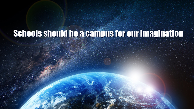 Schools Should be a Campus for Our Imagination